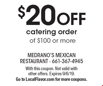 $20 OFF catering order of $100 or more. With this coupon. Not valid with other offers. Expires 9/6/19.Go to LocalFlavor.com for more coupons.