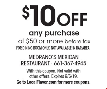 $10 OFF any purchase of $50 or more before tax FOR DINING ROOM ONLY, NOT AVAILABLE IN BAR AREA. With this coupon. Not valid with other offers. Expires 9/6/19.Go to LocalFlavor.com for more coupons.