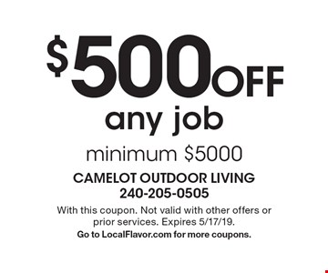 $500 Off any job minimum $5000. With this coupon. Not valid with other offers or prior services. Expires 5/17/19. Go to LocalFlavor.com for more coupons.