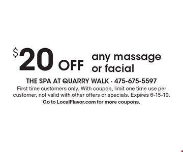 $20 off any massage or facial. First time customers only. With coupon, limit one time use per customer, not valid with other offers or specials. Expires 6-15-19. Go to LocalFlavor.com for more coupons.