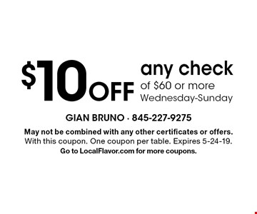 $10 off any check of $60 or more. Wednesday-Sunday. May not be combined with any other certificates or offers. With this coupon. One coupon per table. Expires 5-24-19. Go to LocalFlavor.com for more coupons.