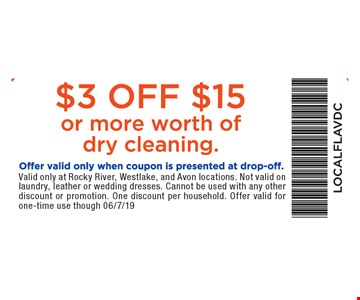 $3 off $15 or more worth of dry cleaning. Offer valid only when coupon is presented at drop-off. Valid only at Rocky River, Westlake, and Avon locations. Not valid on laundry, leather, household items or wedding dresses. Cannot be used with any other discount or promotion. One discount per household. Offer valid for one-time use through06/7/19