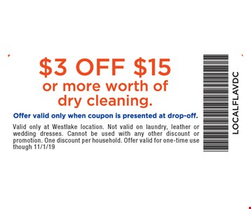 $3 off $15 or more worth of dry cleaning. Offer valid only when coupon is presented at drop-off. Valid only at Westlake location. Not valid on outerwear, laundry, leather or wedding dresses. Cannot be used with any other discount or promotion. One discount per household. Offer valid for one-time use though 11/1/19