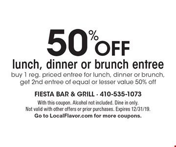 50% Off lunch, dinner or brunch entree. Buy 1 reg. priced entree for lunch, dinner or brunch, get 2nd entree of equal or lesser value 50% off. With this coupon. Alcohol not included. Dine in only.Not valid with other offers or prior purchases. Expires 12/31/19. Go to LocalFlavor.com for more coupons.