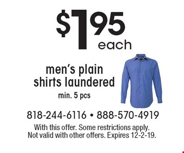 $1.95 each men's plain shirts laundered min. 5 pcs. With this offer. Some restrictions apply. Not valid with other offers. Expires 12-2-19.