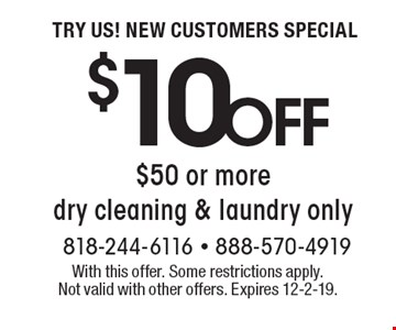Try us! New Customers Special $50 or more dry cleaning & laundry only. With this offer. Some restrictions apply. Not valid with other offers. 