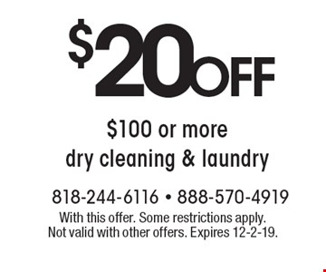 $100 or more dry cleaning & laundry. With this offer. Some restrictions apply. Not valid with other offers. Expires 12-2-19.