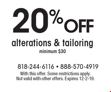 20%off alterations & tailoring minimum $30. With this offer. Some restrictions apply. Not valid with other offers. Expires 12-2-19.