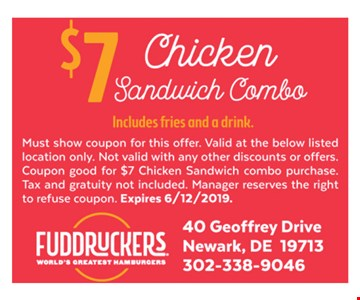 $7 chicken sandwich combo (includes fries and a drink). Must show coupon for this offer. Valid at the below listed location only. Not valid with any other discounts or offers. Coupon good for $7 chicken sandwich combo purchase. Tax and gratuity not included. Manager reserves the right to refuse coupon. Expires 6-12-19.