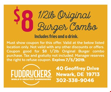 $8 half lb. original burger combo (includes fries and a drink). Must show coupon for this offer. Valid at the below listed location only. Not valid with any other discounts or offers. Coupon good for $8 half lb. original burger combo purchase. Tax and gratuity not included. Manager reserves the right to refuse coupon. Expires 7-5-19.