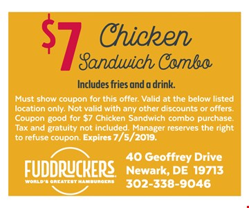 $7 chicken sandwich combo (includes fries and a drink). Must show coupon for this offer. Valid at the below listed location only. Not valid with any other discounts or offers. Coupon good for $7 chicken sandwich combo purchase. Tax and gratuity not included. Manager reserves the right to refuse coupon. Expires 7-5-19.
