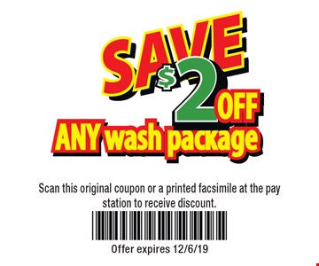 $2 off any wash package. Scan this original coupon or a printed facsimile at the pay station to receive discount. Offer expires 12/6/19.