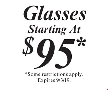 Starting At $95* Glasses. *Some restrictions apply. Expires 9/3/19.