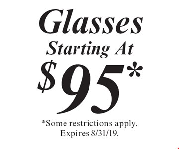 Glasses Starting At $95*s. *Some restrictions apply. Expires 8/31/19.