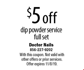 $5 off dip powder service full set. With this coupon. Not valid with other offers or prior services.Offer expires 11/8/19.