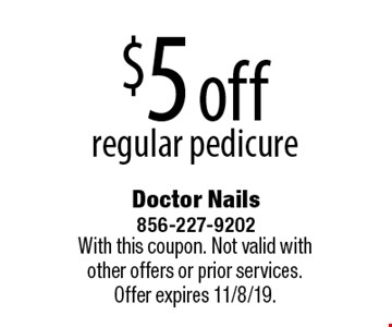 $5 off regular pedicure. With this coupon. Not valid with other offers or prior services. Offer expires 11/8/19.