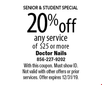 Senior & Student Special 20% off any service of $25 or more. With this coupon. Must show ID. Not valid with other offers or prior services. Offer expires 12/31/19.