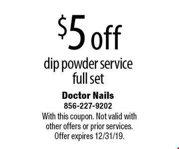 $5 off dip powder service full set. With this coupon. Not valid with other offers or prior services. Offer expires 12/31/19.