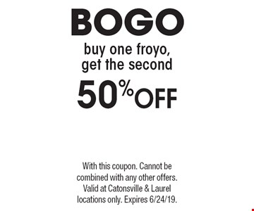BOGO buy one froyo, get the second 50%Off. With this coupon. Cannot be combined with any other offers. Valid at Catonsville & Laurel locations only. Expires 6/24/19.