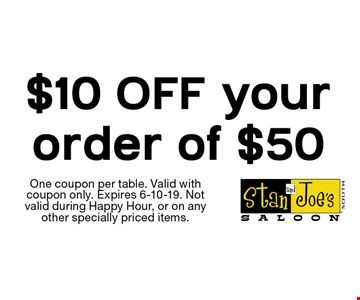 $10 OFF your order of $50. One coupon per table. Valid with coupon only. Expires 6-10-19. Not valid during Happy Hour, or on any other specially priced items.