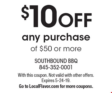 $10 off any purchase of $50 or more. With this coupon. Not valid with other offers. Expires 5-24-19. Go to LocalFlavor.com for more coupons.