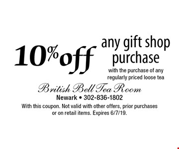 10% off any gift shop purchase with the purchase of any regularly priced loose tea. With this coupon. Not valid with other offers, prior purchases or on retail items. Expires 6/7/19.