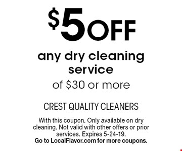 $5 OFF any dry cleaning service of $30 or more. With this coupon. Only available on dry cleaning. Not valid with other offers or prior services. Expires 5-24-19.Go to LocalFlavor.com for more coupons.