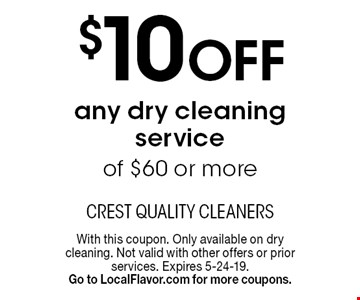 $10 OFF any dry cleaning service of $60 or more. With this coupon. Only available on dry cleaning. Not valid with other offers or prior services. Expires 5-24-19.Go to LocalFlavor.com for more coupons.
