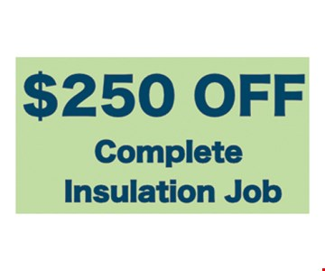$250 off complete insulation job. Must present at time of estimate. Not valid with other offers. Subject to onsite inspection.