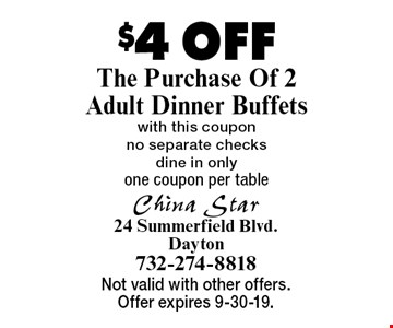 $4 OFF The Purchase Of 2 Adult Dinner Buffetswith this coupon no separate checks dine in onlyone coupon per table . Not valid with other offers. Offer expires 9-30-19.