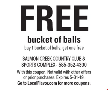 FREE bucket of balls. Buy 1 bucket of balls, get one free. With this coupon. Not valid with other offers or prior purchases. Expires 5-31-19. Go to LocalFlavor.com for more coupons.