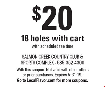 $20 18 holes with cart with scheduled tee time. With this coupon. Not valid with other offers or prior purchases. Expires 5-31-19. Go to LocalFlavor.com for more coupons.