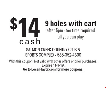 $14 cash 9 holes with cart after 5pm · tee time required all you can play. With this coupon. Not valid with other offers or prior purchases. Expires 11-1-19. Go to LocalFlavor.com for more coupons.