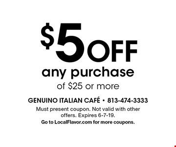 $5 Off any purchase of $25 or more. Must present coupon. Not valid with other offers. Expires 6-7-19.Go to LocalFlavor.com for more coupons.