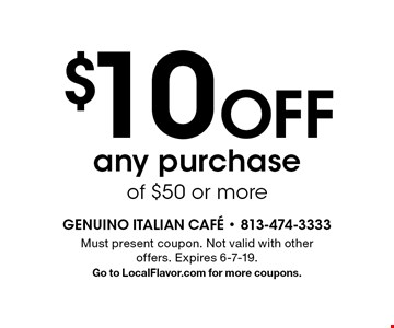 $10 Off any purchase of $50 or more. Must present coupon. Not valid with other offers. Expires 6-7-19.Go to LocalFlavor.com for more coupons.