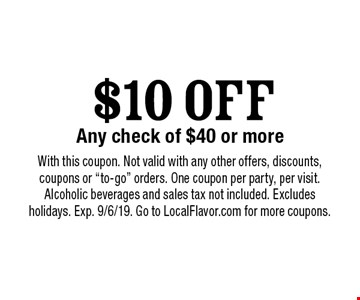 $10 OFF Any check of $40 or more. With this coupon. Not valid with any other offers, discounts, coupons or