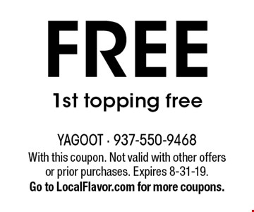 FREE 1st topping free. With this coupon. Not valid with other offers or prior purchases. Expires 8-31-19. Go to LocalFlavor.com for more coupons.