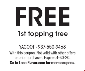 FREE 1st topping free. With this coupon. Not valid with other offers or prior purchases. Expires 12/31/19. Go to LocalFlavor.com for more coupons.