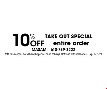 Take Out Special 10% Off entire order. With this coupon. Not valid with specials or on holidays. Not valid with other offers. Exp. 7-31-19.