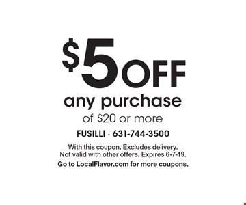 $5 Off any purchase of $20 or more. With this coupon. Excludes delivery. Not valid with other offers. Expires 6-7-19. Go to LocalFlavor.com for more coupons.