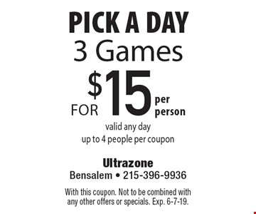Pick A Day 3 Games for $15 per person valid any day up to 4 people per coupon. With this coupon. Not to be combined with any other offers or specials. Exp. 6-7-19.