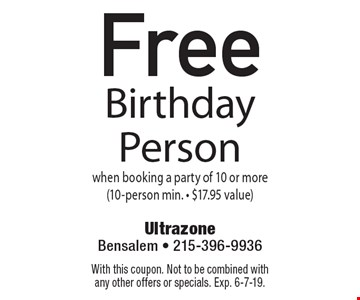 Free Birthday Person when booking a party of 10 or more (10-person min. - $17.95 value). With this coupon. Not to be combined with any other offers or specials. Exp. 6-7-19.