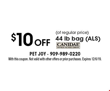 $10 off (of regular price) 44 lb bag (ALS). With this coupon. Not valid with other offers or prior purchases. Expires 12/6/19.