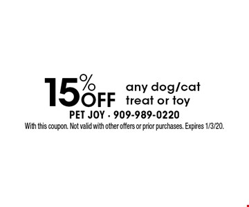 15% off any dog/cat treat or toy. With this coupon. Not valid with other offers or prior purchases. Expires 1/3/20.