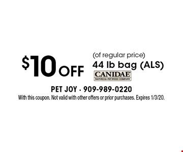 $10 off (of regular price) 44 lb bag (ALS). With this coupon. Not valid with other offers or prior purchases. Expires 1/3/20.