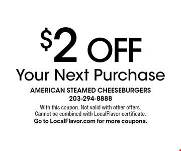$2 Off Your Next Purchase. With this coupon. Not valid with other offers. Cannot be combined with LocalFlavor certificate.Go to LocalFlavor.com for more coupons.