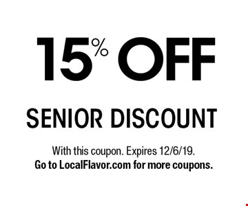 15% OFF SENIOR DISCOUNT. With this coupon. Expires 12/6/19.Go to LocalFlavor.com for more coupons.