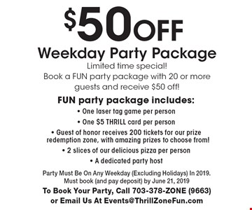 $50 Off Weekday Party Package. Limited time special! Book a Fun party package with 20 or more guests and receive $50 off! Fun party package includes:- One laser tag game per person- One $5 Thrill card per person- Guest of honor receives 200 tickets for our prize redemption zone, with amazing prizes to choose from!- 2 slices of our delicious pizza per person- A dedicated party host. Party Must Be On Any Weekday (Excluding Holidays) In 2019. Must book (and pay deposit) by June 21, 2019To Book Your Party, Call 703-378-ZONE (9663)