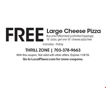 FREE Large Cheese Pizza. Buy one FUNLimited (unlimited toppings) 16