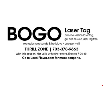 BOGO Laser Tag. Buy one session laser tag, get one session laser tag free. Excludes weekends & holidays. One per visit. With this coupon. Not valid with other offers. Expires 7-26-19. Go to LocalFlavor.com for more coupons.